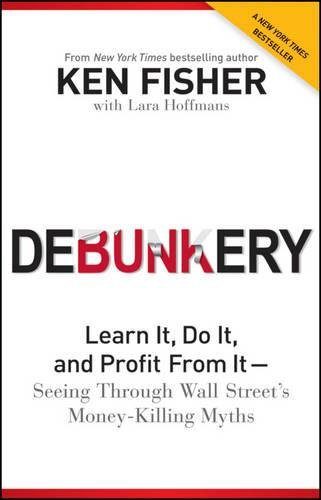 Debunkery: Learn It, Do It, and Profit from It -- Seeing Through Wall Street's Money-Killing Myths (Paperback)