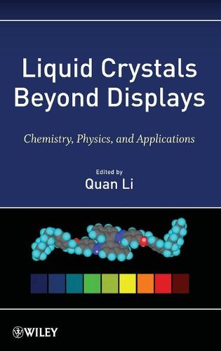 Liquid Crystals Beyond Displays: Chemistry, Physics, and Applications (Hardback)