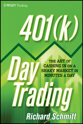 401(k) Day Trading: The Art of Cashing in on a Shaky Market in Minutes a Day - Wiley Trading (Hardback)