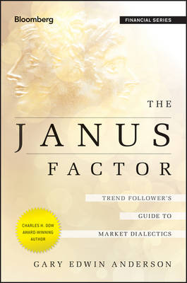 The Janus Factor: Trend Follower's Guide to Market Dialectics - Bloomberg Financial (Hardback)