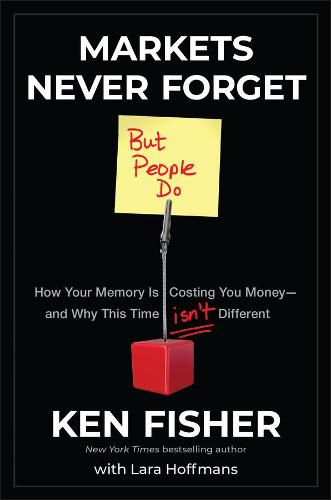 Markets Never Forget (But People Do): How Your Memory Is Costing You Money--and Why This Time Isn't Different (Hardback)