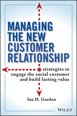Managing the New Customer Relationship: Strategies to Engage the Social Customer and Build Lasting Value (Hardback)