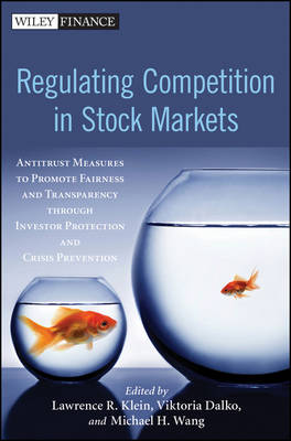 Regulating Competition in Stock Markets: Antitrust Measures to Promote Fairness and Transparency Through Investor Protection and Crisis Prevention - Wiley Finance Series (Hardback)