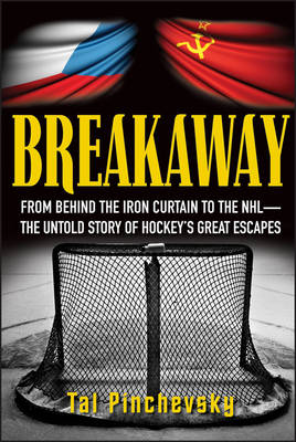Breakaway: From Behind the Iron Curtain to the NHL The Untold Story of Hockey's Great Escapes (Hardback)