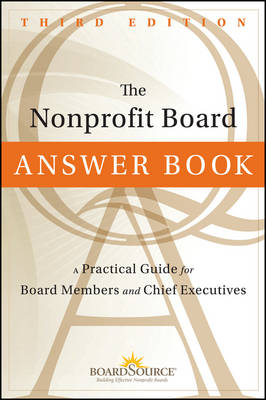 The Nonprofit Board Answer Book: A Practical Guide for Board Members and Chief Executives (Hardback)