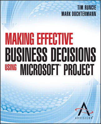 Making Effective Business Decisions Using Microsoft Project (Paperback)