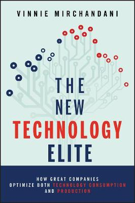The New Technology Elite: How Great Companies Optimize Both Technology Consumption and Production (Hardback)