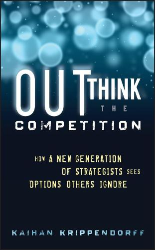 Outthink the Competition: How a New Generation of Strategists Sees Options Others Ignore (Hardback)