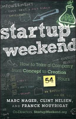 Startup Weekend: How to Take a Company From Concept to Creation in 54 Hours (Hardback)