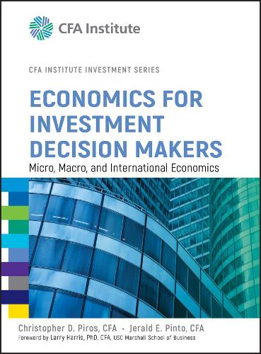 Economics for Investment Decision Makers: Micro, Macro, and International Economics - CFA Institute Investment Series (Hardback)