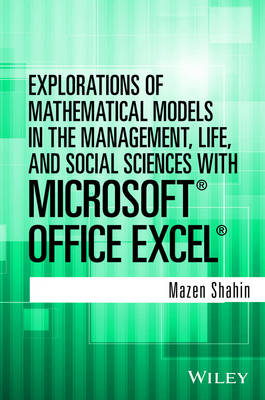 Explorations of Mathematical Models in the Management, Life, and Social Sciences with Microsoft Office Excel (Hardback)