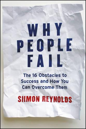 Why People Fail: The 16 Obstacles to Success and How You Can Overcome Them (Hardback)