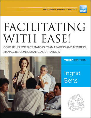 Facilitating with Ease! Core Skills for Facilitators, Team Leaders and Members, Managers, Consultants, and Trainers, 3rd Edition (Paperback)