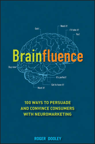 Brainfluence: 100 Ways to Persuade and Convince Consumers with Neuromarketing (Hardback)