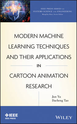 Modern Machine Learning Techniques and Their Applications in Cartoon Animation Research - IEEE Press Series on Systems Science and Engineering (Hardback)