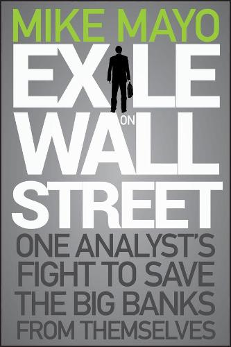 Exile on Wall Street: One Analyst's Fight to Save the Big Banks from Themselves (Hardback)