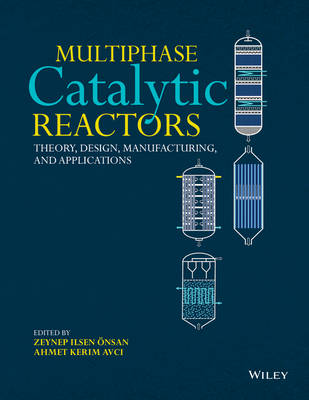 Multiphase Catalytic Reactors: Theory, Design, Manufacturing, and Applications (Hardback)