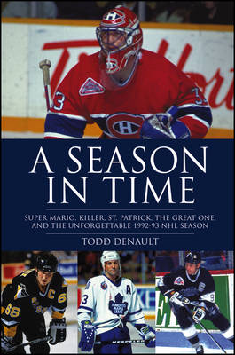 A Season in Time: Super Mario, Killer, St. Patrick, the Great One, and the Unforgettable 1992-93 NHL Season (Hardback)