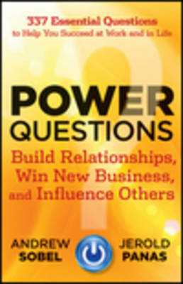 Power Questions: Build Relationships, Win New Business, and Influence Others (Hardback)