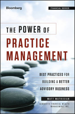 The Power of Practice Management: Best Practices for Building a Better Advisory Business - Bloomberg Financial (Hardback)