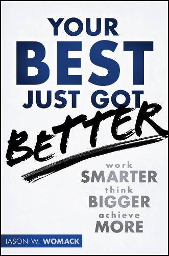 Your Best Just Got Better: Work Smarter, Think Bigger, Achieve More (Hardback)