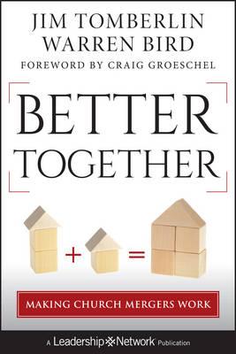 Better Together: Making Church Mergers Work - Jossey-Bass Leadership Network Series (Hardback)