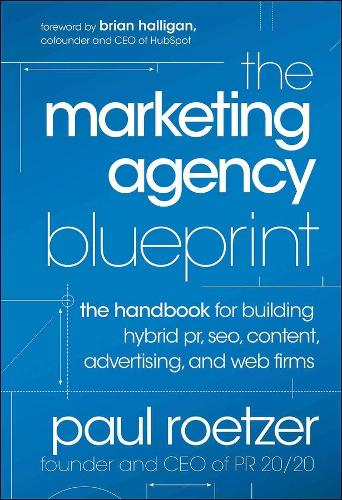 The Marketing Agency Blueprint: The Handbook for Building Hybrid PR, SEO, Content, Advertising, and Web Firms (Hardback)
