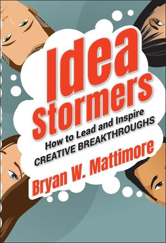 Idea Stormers: How to Lead and Inspire Creative Breakthroughs (Hardback)