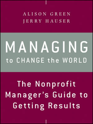 Managing to Change the World: The Nonprofit Manager's Guide to Getting Results (Paperback)