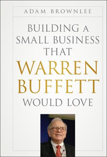 Building a Small Business that Warren Buffett Would Love (Hardback)