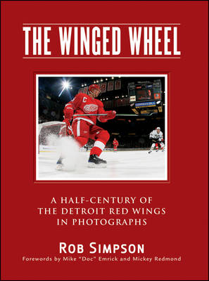 The Winged Wheel: A Half-Century of the Detroit Red Wings in Photographs (Hardback)