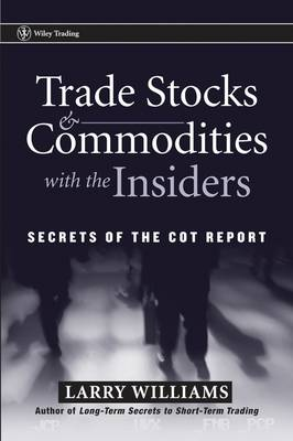 Trade Stocks and Commodities with the Insiders: Secrets of the COT Report - Wiley Trading (Paperback)