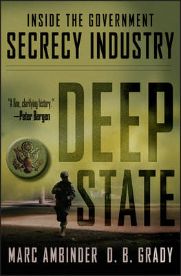 Deep State: Inside the Government Secrecy Industry (Hardback)