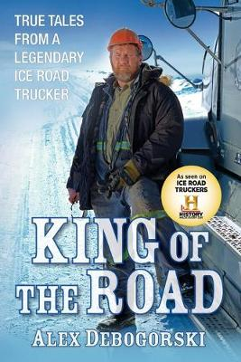 King of the Road: True Tales from a Legendary Ice Road Trucker (Paperback)