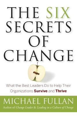 The Six Secrets of Change: What the Best Leaders Do to Help Their Organizations Survive and Thrive (Paperback)