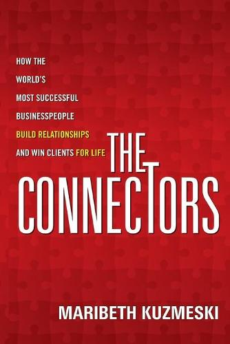 The Connectors: How the World's Most Successful Businesspeople Build Relationships and Win Clients for Life (Paperback)