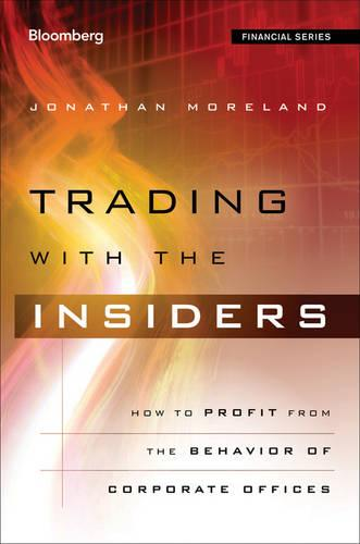 Trading with the Insiders: How To Profit from the Stock Trading of Corporate Officers - Bloomberg Financial (Hardback)