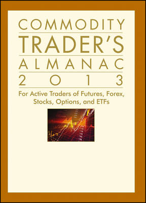 Commodity Trader's Almanac 2013: for Active Traders of Futures, Forex, Stocks, Options, and ETFs - Almanac Investor Series (Hardback)