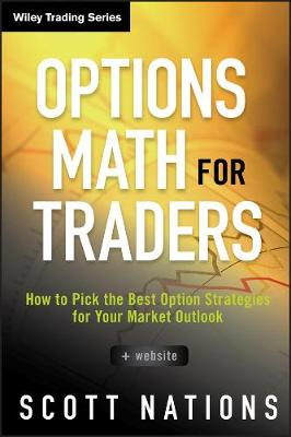 Options Math for Traders: How to Pick the Best Option Strategies for Your Market Outlook + Website - Wiley Trading (Hardback)