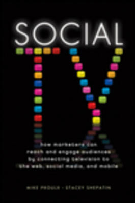 Social Tv: How Marketers Can Reach and Engage Audiences By Connecting Television to the Web, Social Media, and Mobile (Hardback)