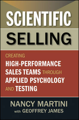 Scientific Selling: Creating High Performance Sales Teams through Applied Psychology and Testing (Hardback)