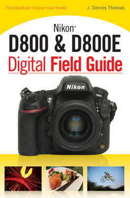 Nikon D800 & D800E Digital Field Guide - Digital Field Guide (Paperback)
