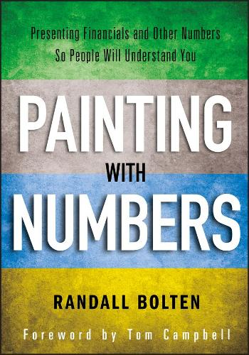 Painting with Numbers: Presenting Financials and Other Numbers So People Will Understand You (Hardback)
