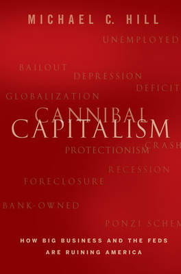 Cannibal Capitalism: How Big Business and the Feds are Ruining America (Hardback)