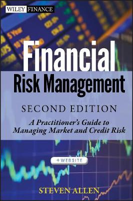 Financial Risk Management: A Practitioner's Guide to Managing Market and Credit Risk - Wiley Finance (Hardback)