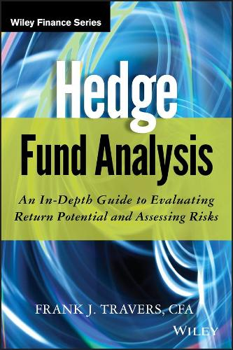 Hedge Fund Analysis: An In-Depth Guide to Evaluating Return Potential and Assessing Risks - Wiley Finance (Hardback)