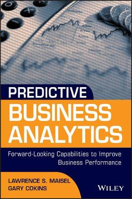 Predictive Business Analytics: Forward Looking Capabilities to Improve Business Performance - Wiley and SAS Business Series (Hardback)
