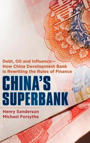 China's Superbank: Debt, Oil and Influence - How China Development Bank Is Rewriting the Rules of Finance - Bloomberg (Hardback)