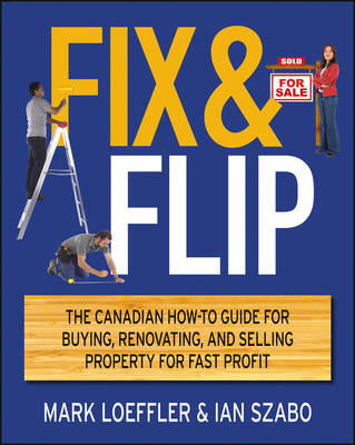Fix and Flip: The Canadian How-To Guide for Buying, Renovating and Selling Property for Fast Profit (Paperback)