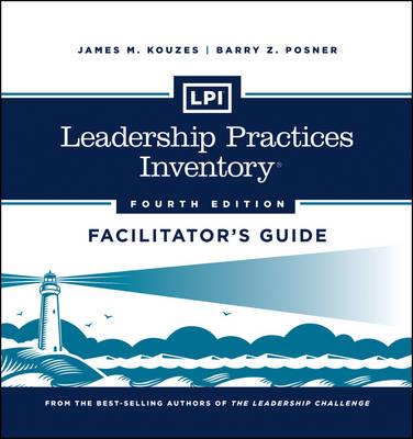 Leadership Practices Inventory: Facilitator's Guide - J-B Leadership Challenge: Kouzes/Posner